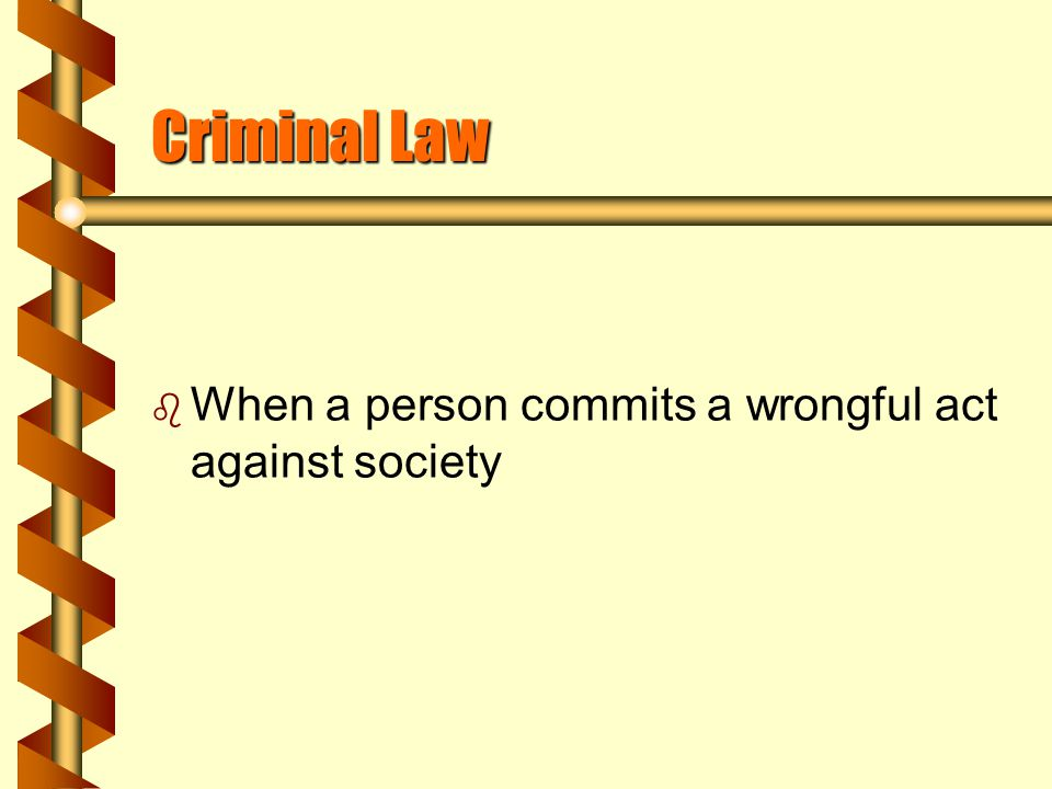 Civil Law b When one person sues another for satisfaction of a personal wrong done to him.