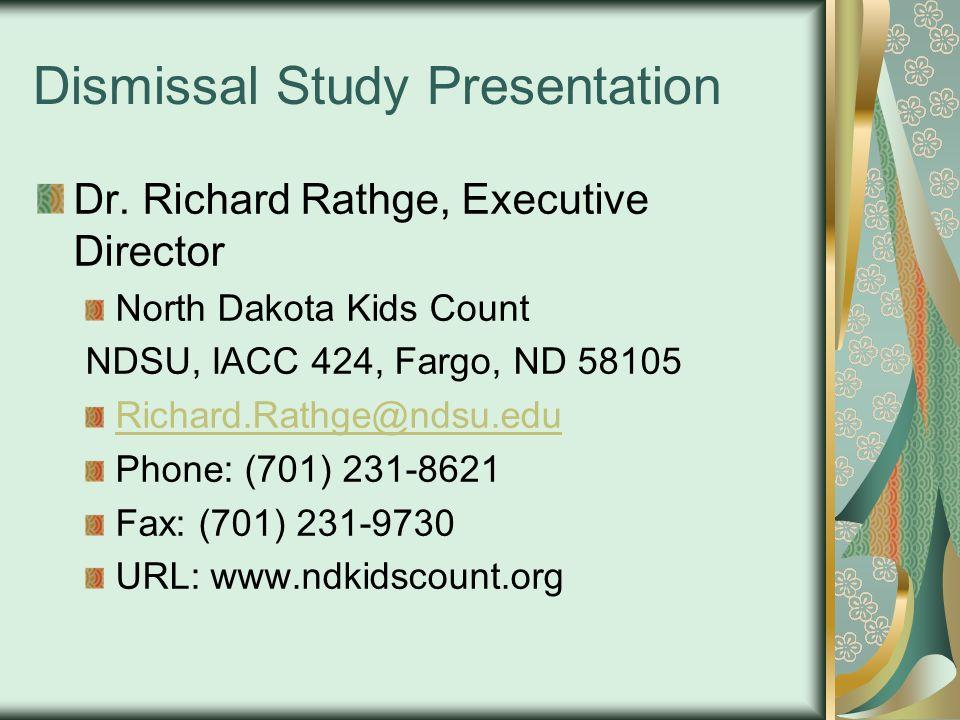 Dismissal Study Presentation Dr. Richard Rathge, Executive Director North Dakota Kids Count NDSU, IACC 424, Fargo, ND 58105 Richard.Rathge@ndsu.edu Ph