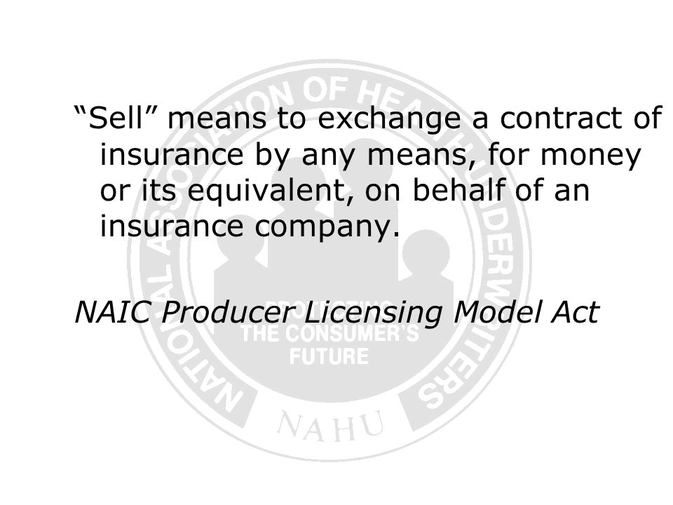 Sell means to exchange a contract of insurance by any means, for money or its equivalent, on behalf of an insurance company.