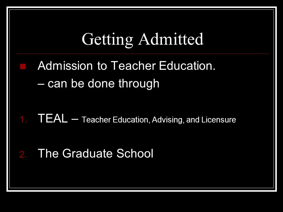 Getting Admitted Admission to Teacher Education. – can be done through 1.