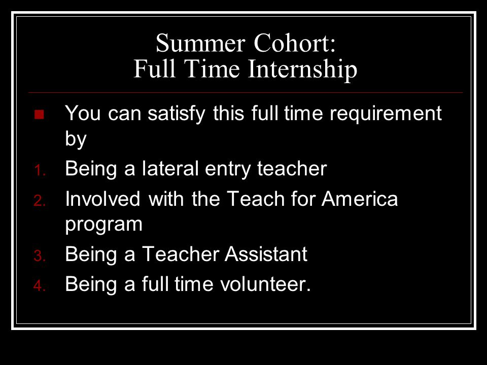 Summer Cohort: Full Time Internship You can satisfy this full time requirement by 1.