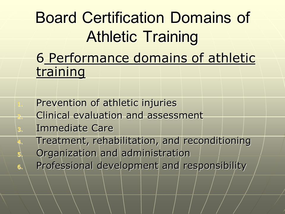 Board Certification Domains of Athletic Training 6 Performance domains of athletic training 1. Prevention of athletic injuries 2. Clinical evaluation