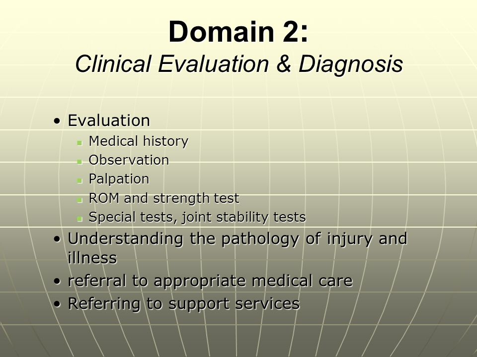 Domain 2 : Clinical Evaluation & Diagnosis EvaluationEvaluation Medical history Medical history Observation Observation Palpation Palpation ROM and st
