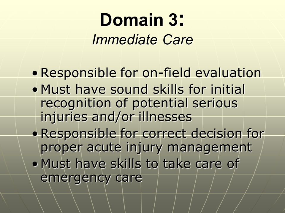 Domain 3 : Immediate Care Responsible for on-field evaluationResponsible for on-field evaluation Must have sound skills for initial recognition of pot