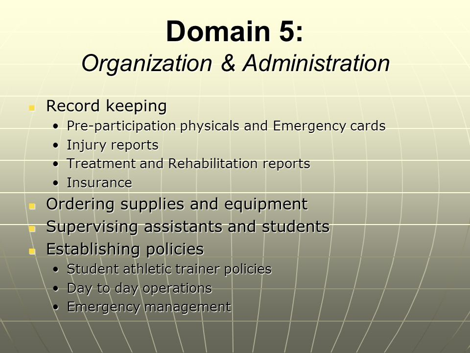 Domain 5: Organization & Administration Record keeping Record keeping Pre-participation physicals and Emergency cardsPre-participation physicals and E