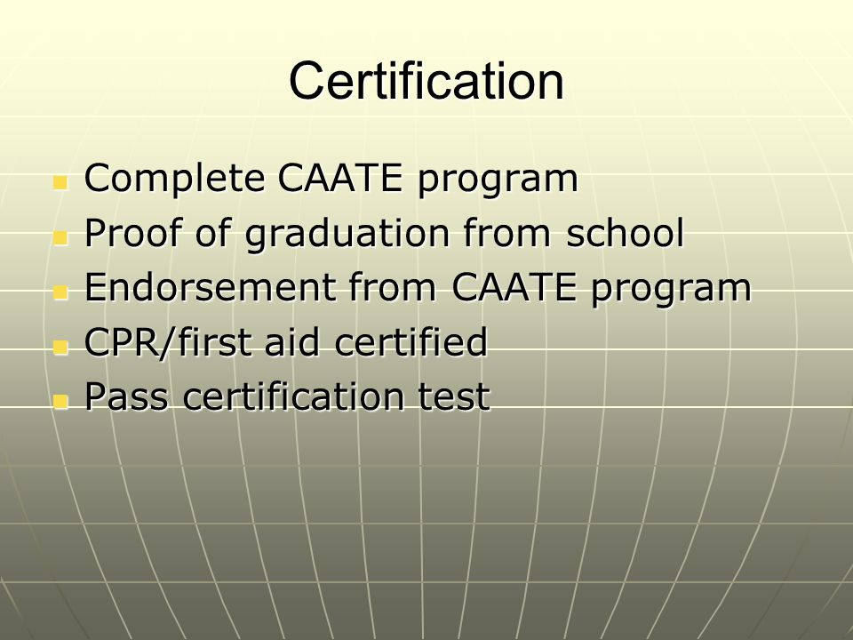 Certification Complete CAATE program Complete CAATE program Proof of graduation from school Proof of graduation from school Endorsement from CAATE pro