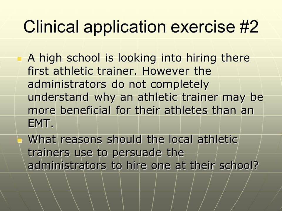Clinical application exercise #2 A high school is looking into hiring there first athletic trainer. However the administrators do not completely under