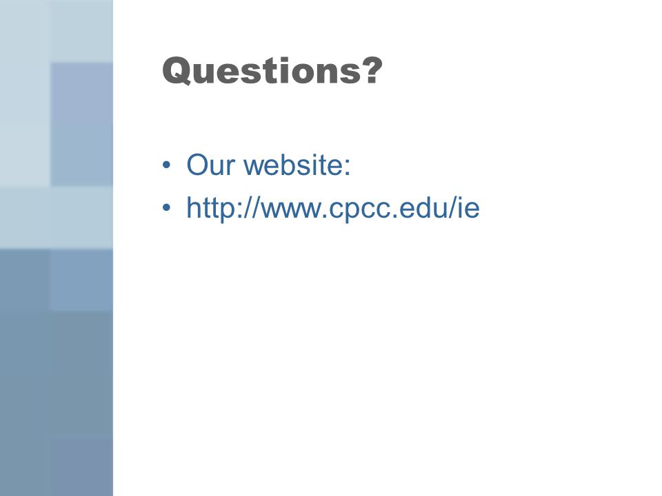 Questions Our website: http://www.cpcc.edu/ie