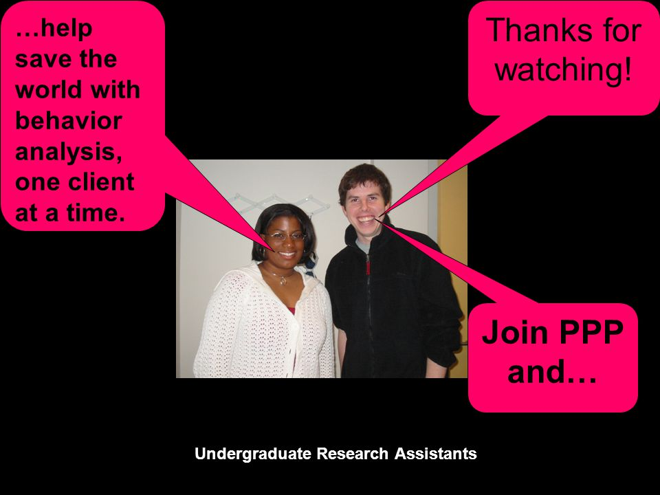 Undergraduate Research Assistants Join PPP and… Thanks for watching.