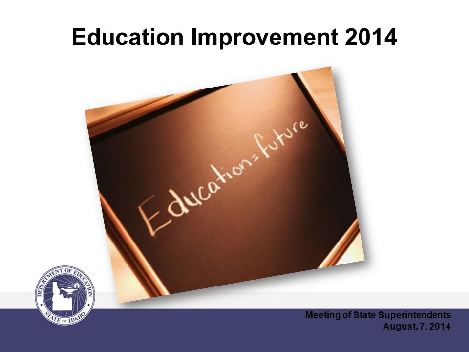 Education Improvement 2014 Meeting of State Superintendents August, 7, 2014
