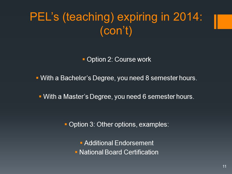 PEL's (teaching) expiring in 2014: (con't)  Option 2: Course work  With a Bachelor's Degree, you need 8 semester hours.