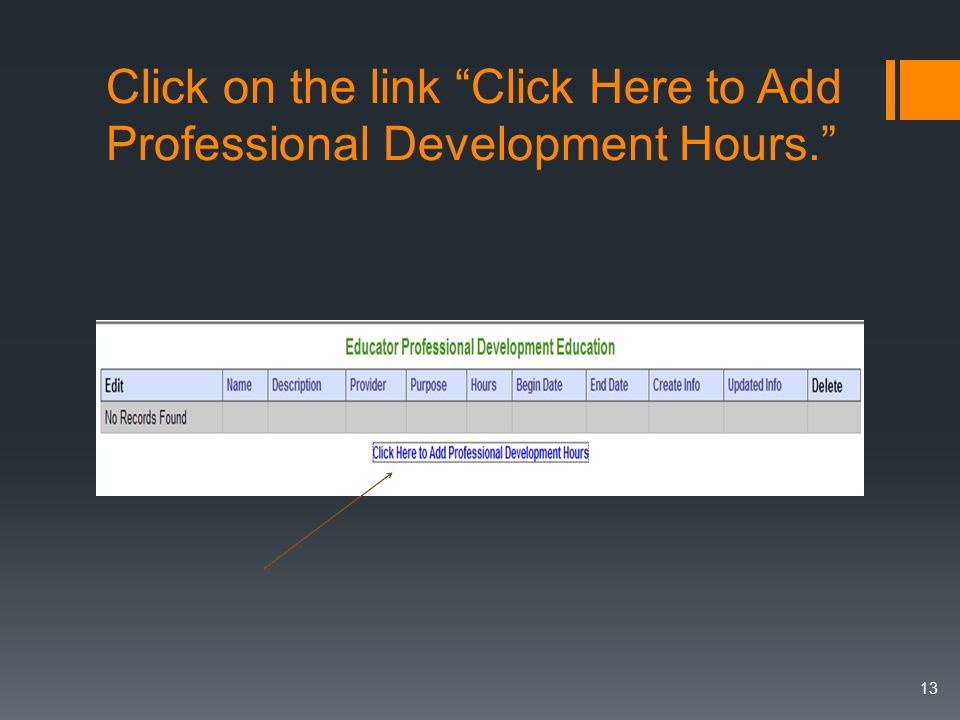 Click on the link Click Here to Add Professional Development Hours. 13