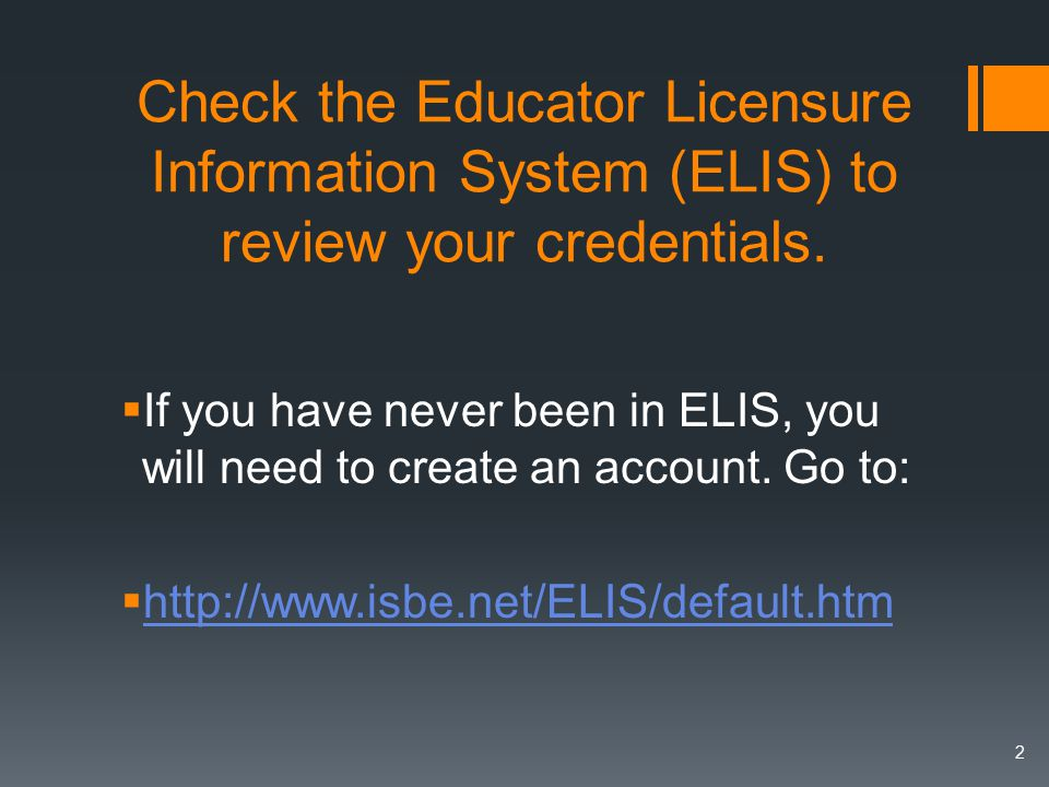 Check the Educator Licensure Information System (ELIS) to review your credentials.