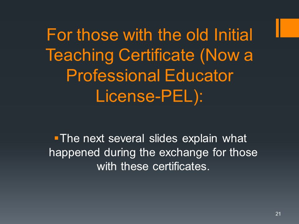 For those with the old Initial Teaching Certificate (Now a Professional Educator License-PEL):  The next several slides explain what happened during the exchange for those with these certificates.