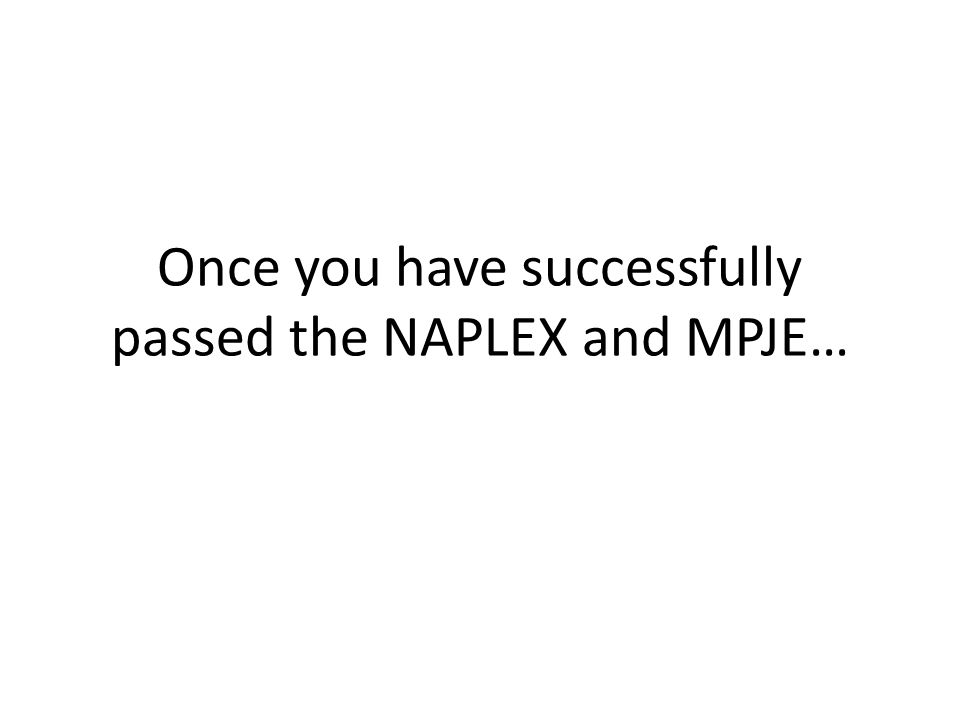 Once you have successfully passed the NAPLEX and MPJE…