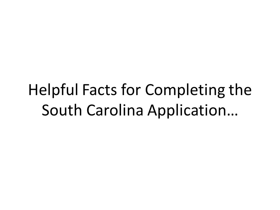 Helpful Facts for Completing the South Carolina Application…