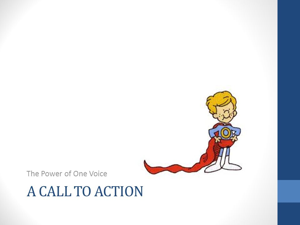 A CALL TO ACTION The Power of One Voice