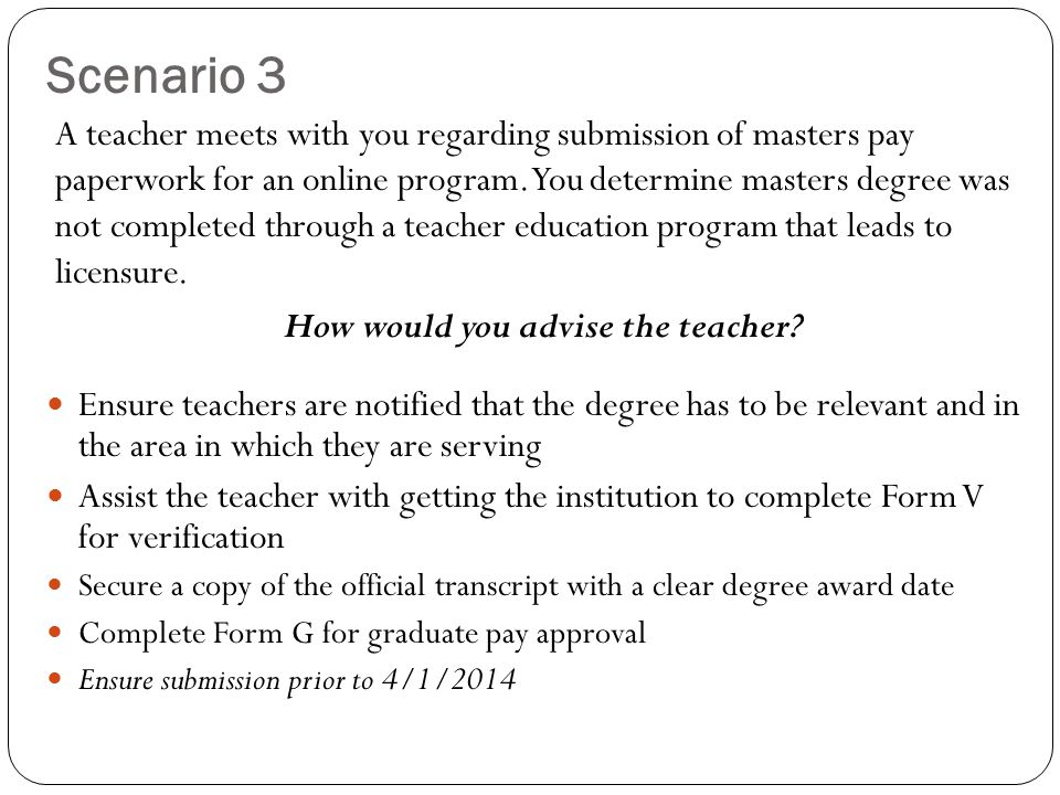 Scenario 3 A teacher meets with you regarding submission of masters pay paperwork for an online program.
