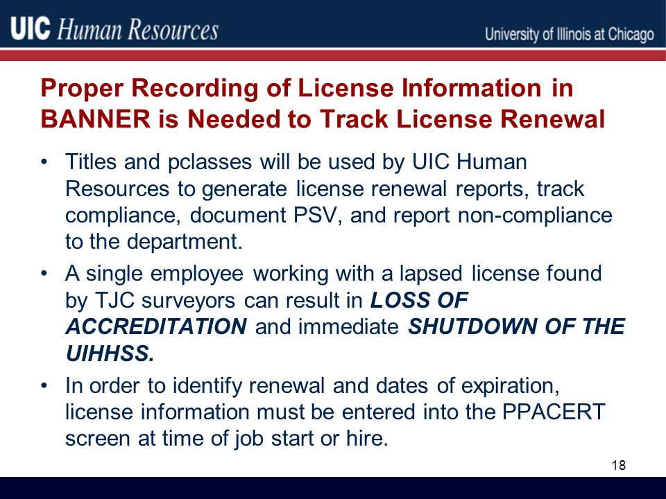 Proper Recording of License Information in BANNER is Needed to Track License Renewal Titles and pclasses will be used by UIC Human Resources to generate license renewal reports, track compliance, document PSV, and report non-compliance to the department.