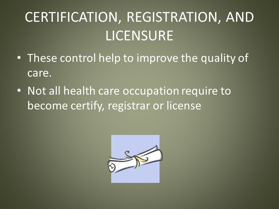 CERTIFICATION, REGISTRATION, AND LICENSURE These control help to improve the quality of care.