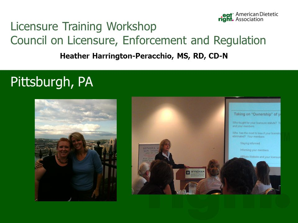 Pittsburgh, PA Licensure Training Workshop Council on Licensure, Enforcement and Regulation Heather Harrington-Peracchio, MS, RD, CD-N