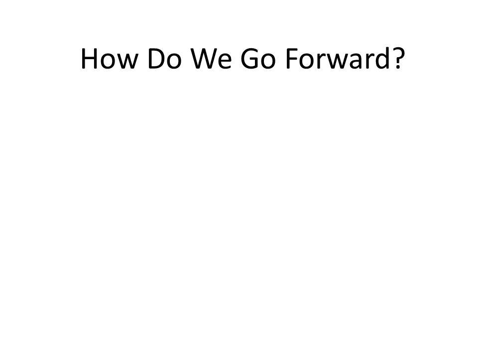 How Do We Go Forward?