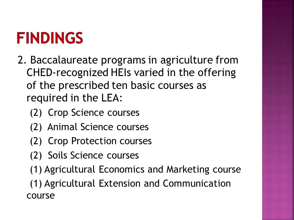 2. Baccalaureate programs in agriculture from CHED-recognized HEIs varied in the offering of the prescribed ten basic courses as required in the LEA: