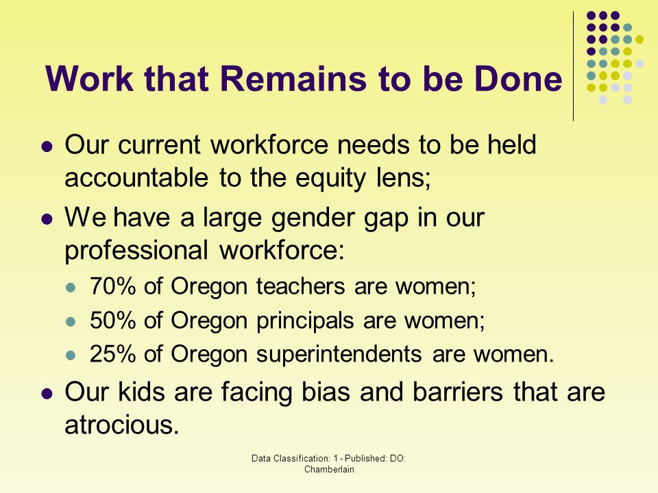 Work that Remains to be Done Our current workforce needs to be held accountable to the equity lens; We have a large gender gap in our professional wor