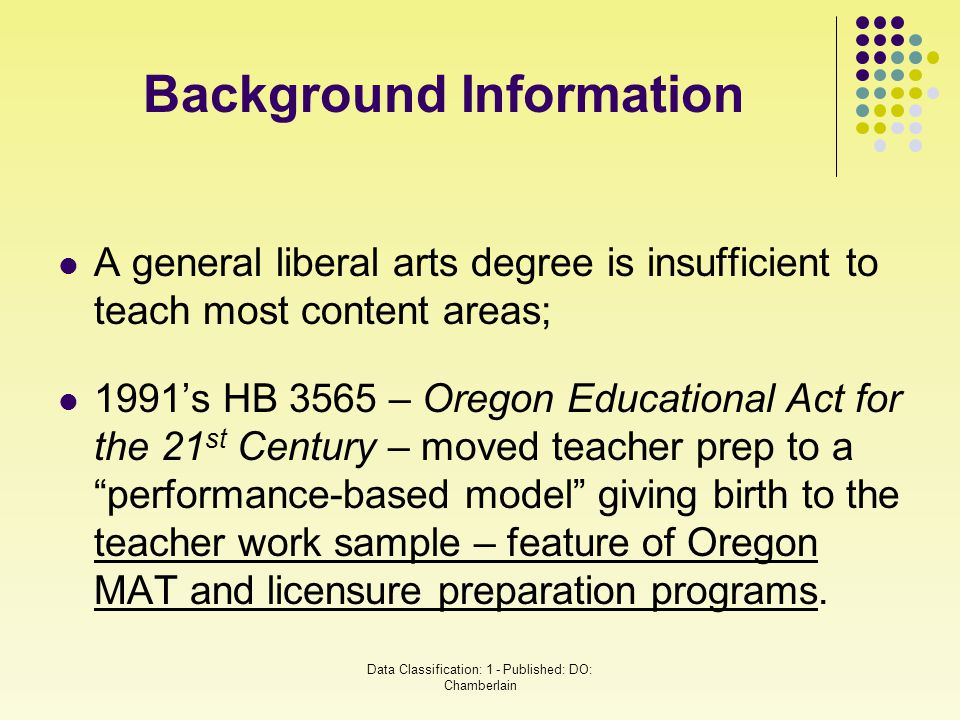 A general liberal arts degree is insufficient to teach most content areas; 1991's HB 3565 – Oregon Educational Act for the 21 st Century – moved teach