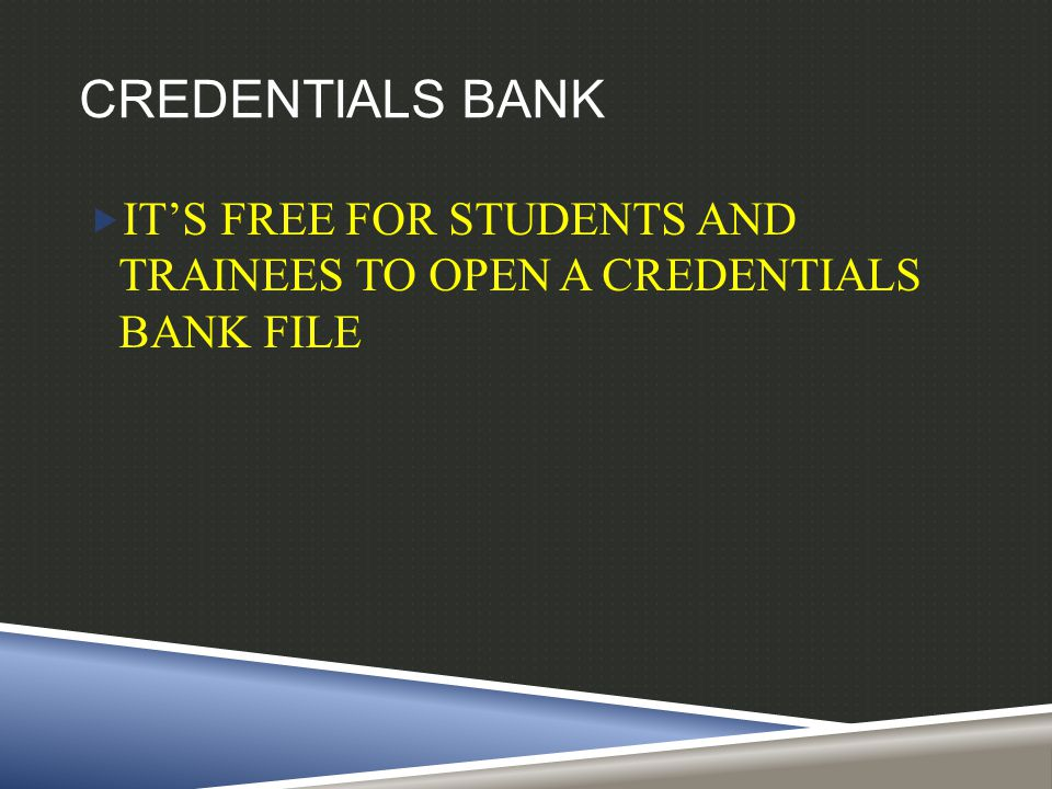 CREDENTIALS BANK  IT'S FREE FOR STUDENTS AND TRAINEES TO OPEN A CREDENTIALS BANK FILE