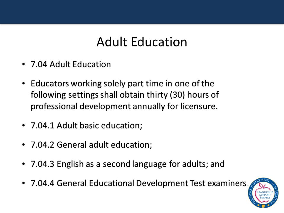 Adult Education 7.04 Adult Education 7.04 Adult Education Educators working solely part time in one of the following settings shall obtain thirty (30)