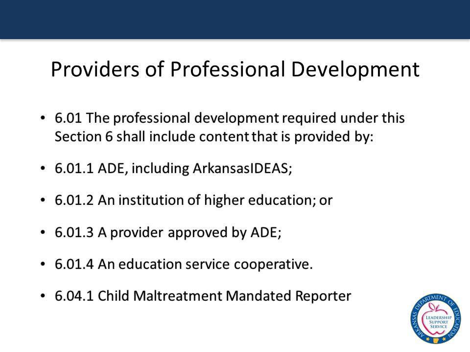 Providers of Professional Development 6.01 The professional development required under this Section 6 shall include content that is provided by: 6.01