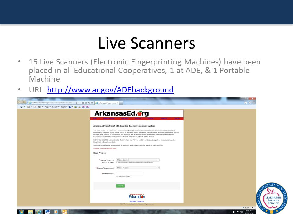 Live Scanners 15 Live Scanners (Electronic Fingerprinting Machines) have been placed in all Educational Cooperatives, 1 at ADE, & 1 Portable Machine U