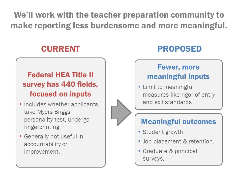 We'll work with the teacher preparation community to make reporting less burdensome and more meaningful.