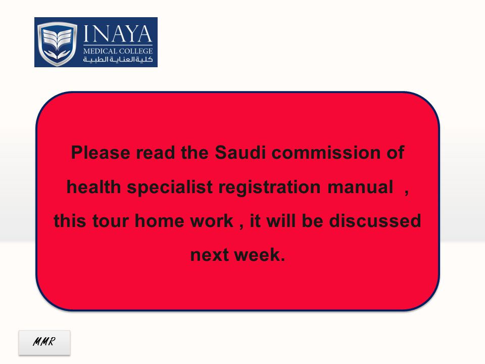 MMR Please read the Saudi commission of health specialist registration manual, this tour home work, it will be discussed next week.