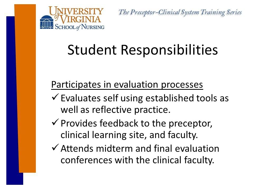 Student Responsibilities Participates in evaluation processes Evaluates self using established tools as well as reflective practice.