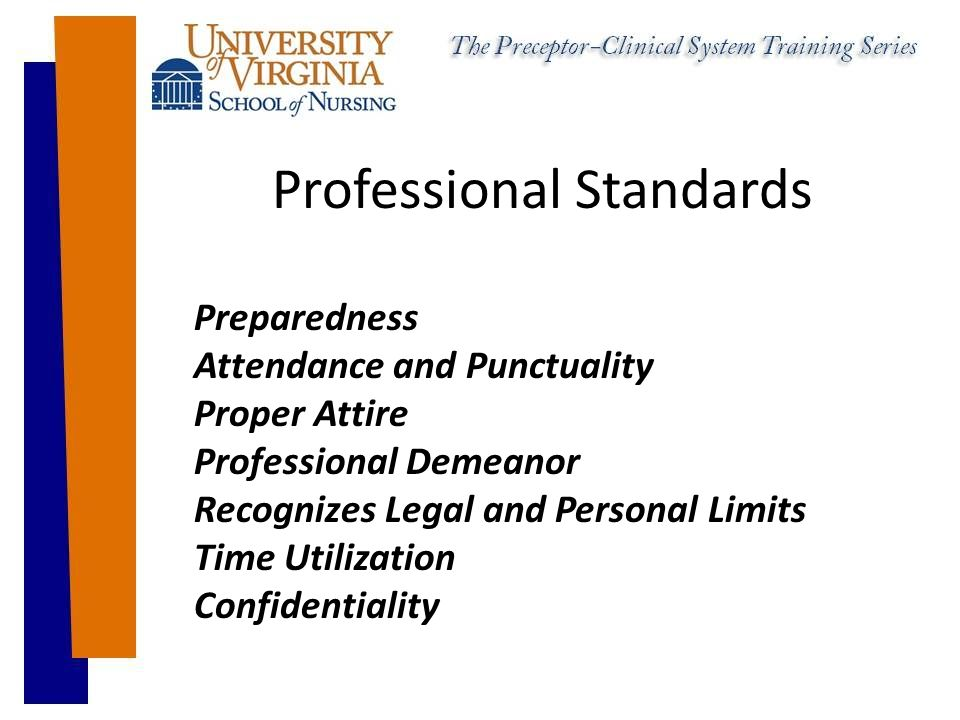 Professional Standards Preparedness Attendance and Punctuality Proper Attire Professional Demeanor Recognizes Legal and Personal Limits Time Utilization Confidentiality