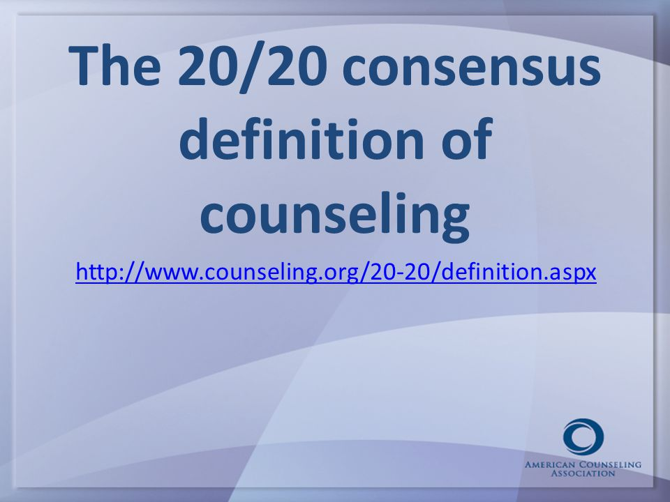 The 20/20 consensus definition of counseling http://www.counseling.org/20-20/definition.aspx