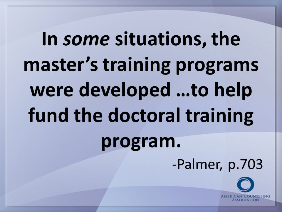 In some situations, the master's training programs were developed …to help fund the doctoral training program.