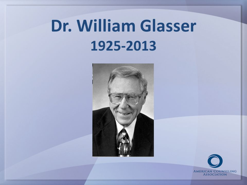 Dr. William Glasser 1925-2013