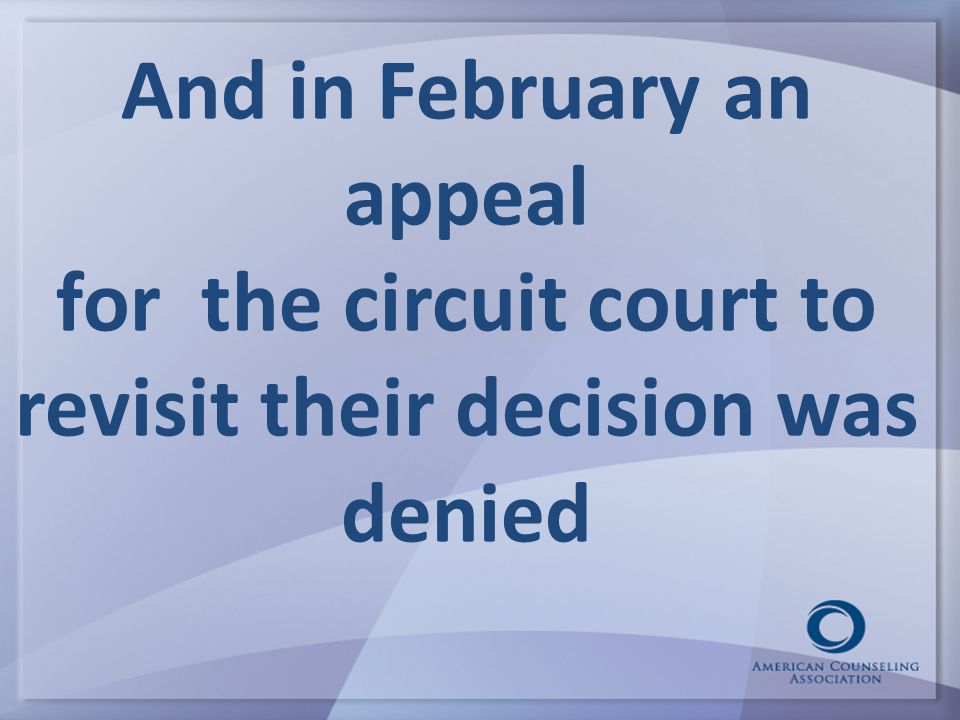 And in February an appeal for the circuit court to revisit their decision was denied
