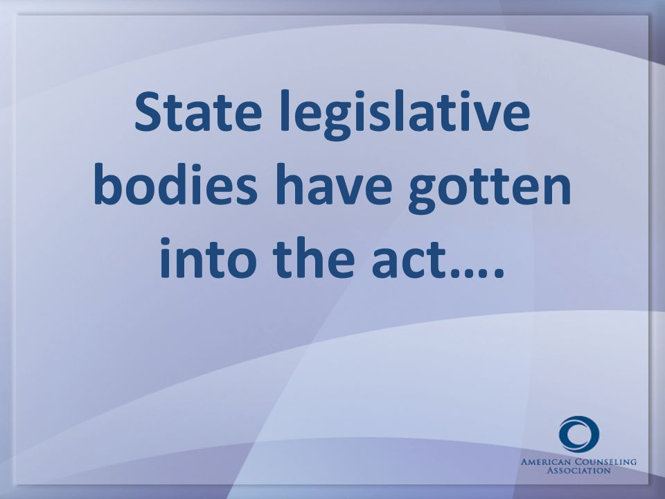 State legislative bodies have gotten into the act….