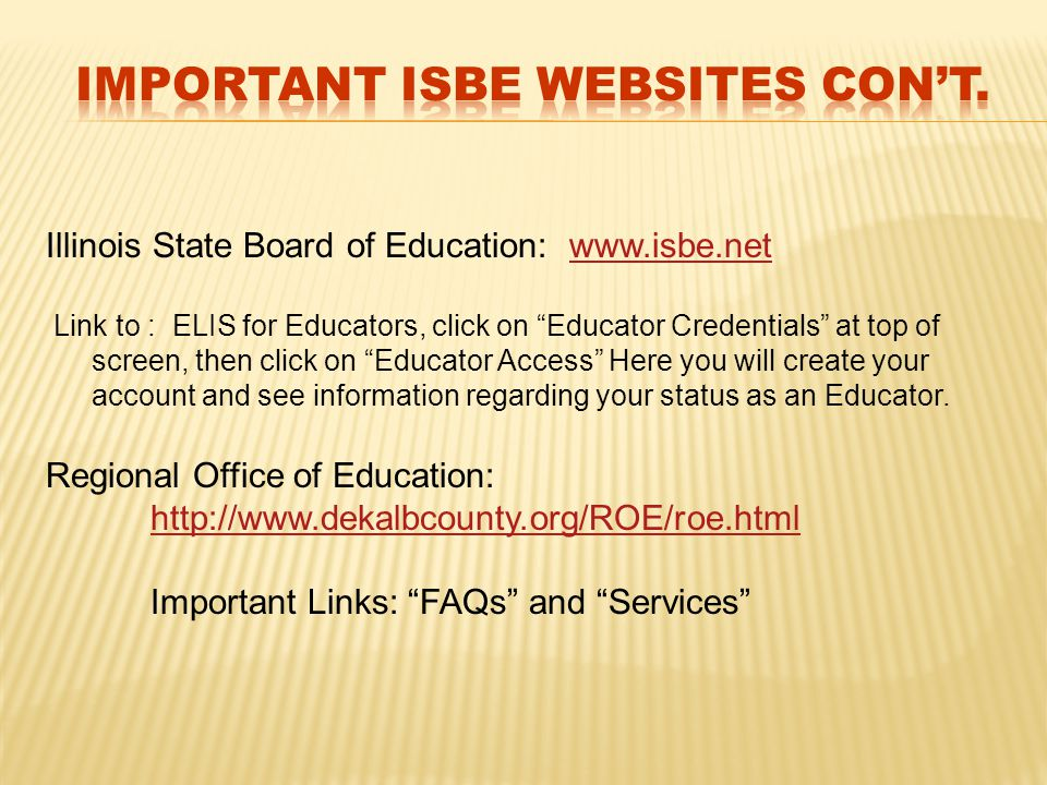"Illinois State Board of Education: www.isbe.netwww.isbe.net Link to : ELIS for Educators, click on ""Educator Credentials"" at top of screen, then click"