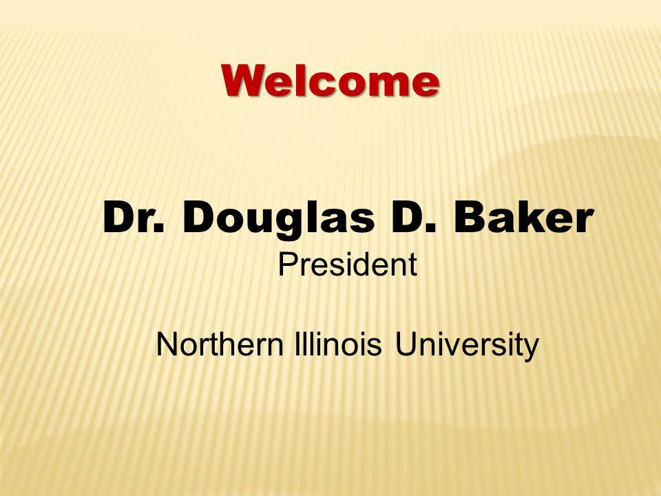 Welcome Dr. Douglas D. Baker President Northern Illinois University