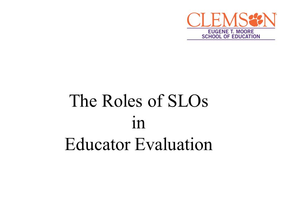 The Roles of SLOs in Educator Evaluation