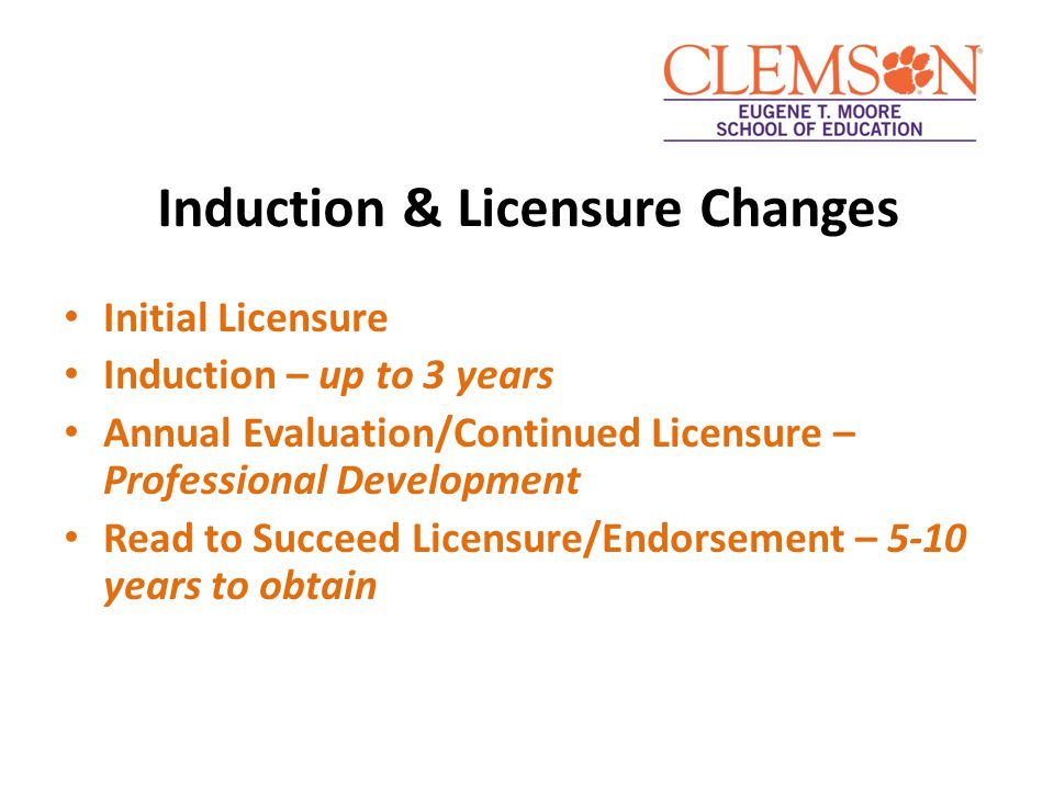 Induction & Licensure Changes Initial Licensure Induction – up to 3 years Annual Evaluation/Continued Licensure – Professional Development Read to Suc