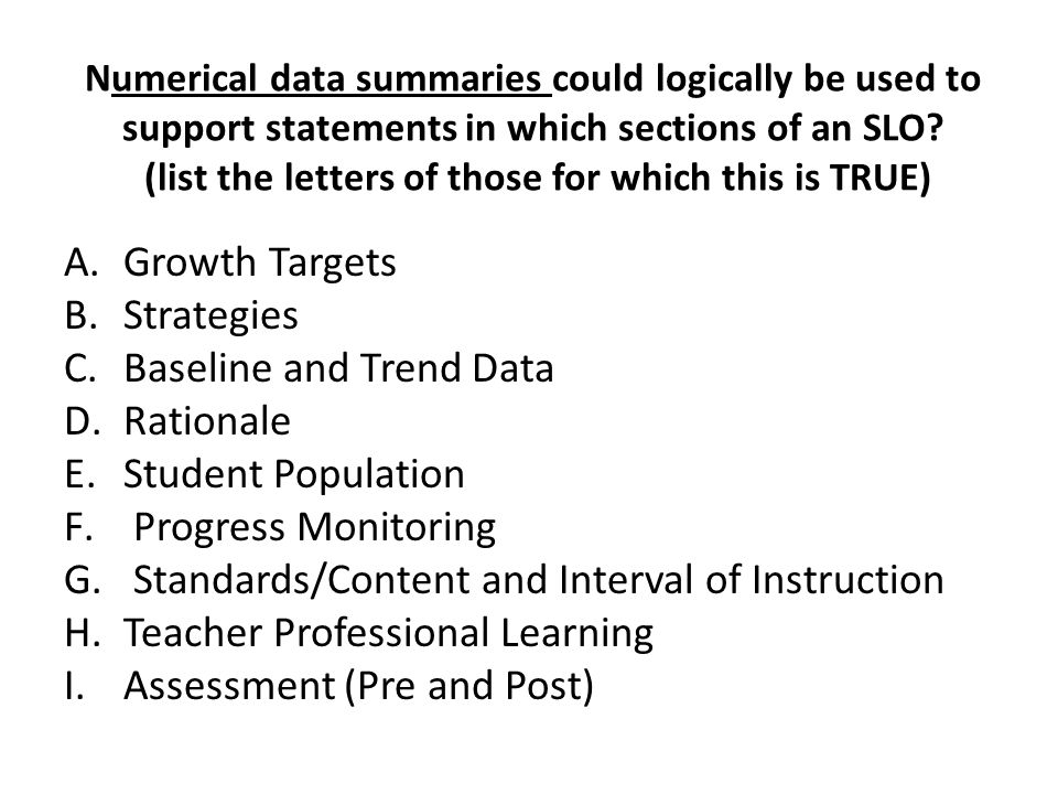Numerical data summaries could logically be used to support statements in which sections of an SLO? (list the letters of those for which this is TRUE)
