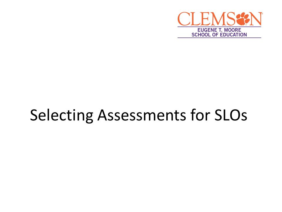 Selecting Assessments for SLOs
