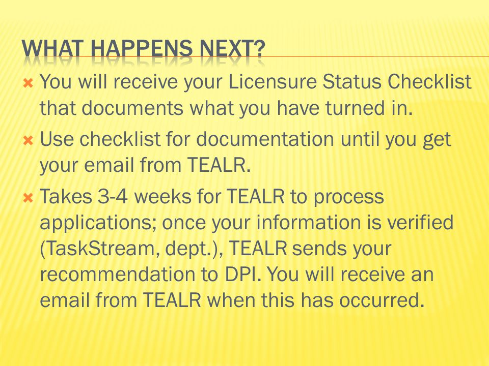  Use your licensure status checklist or the email from TEALR until you receive your license (could be up to three months!)  If you have questions, you should contact the TEAL office directly at 704-687-8725.