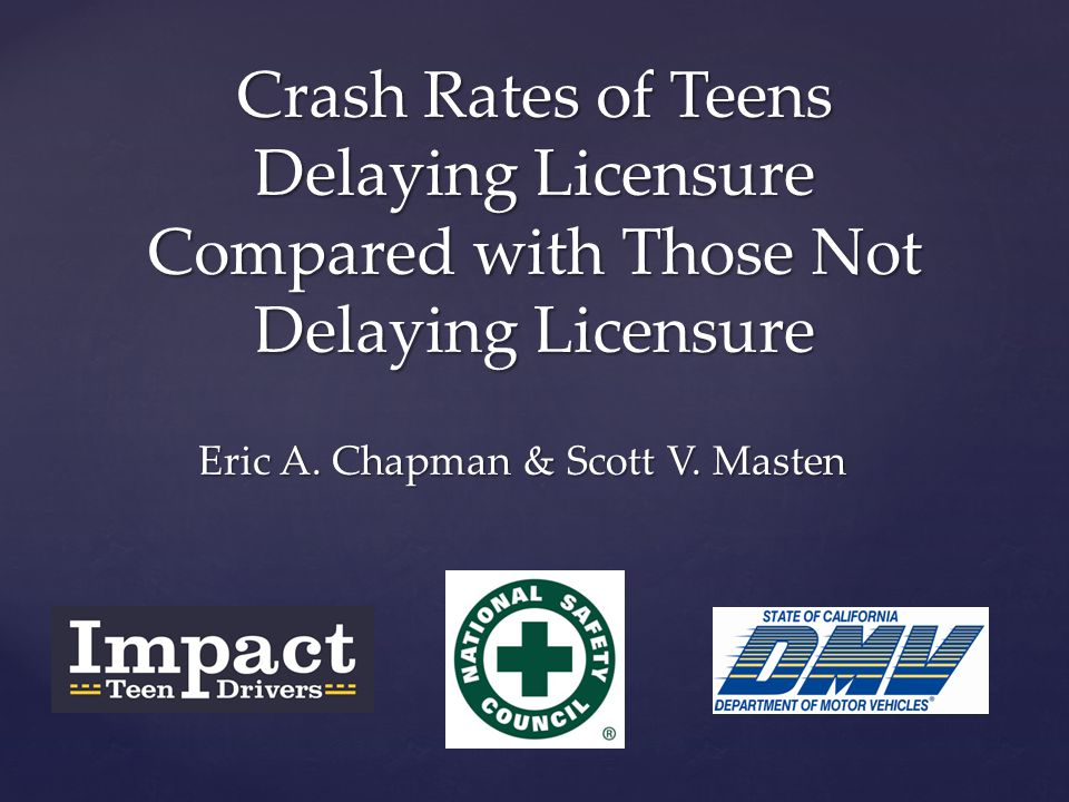 Crash Rates of Teens Delaying Licensure Compared with Those Not Delaying Licensure Eric A.